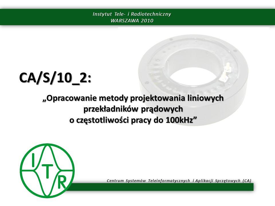 """CA/S/10_2: """"Opracowanie metody projektowania liniowych przekładników prądowych o częstotliwości pracy do 100kHz"""