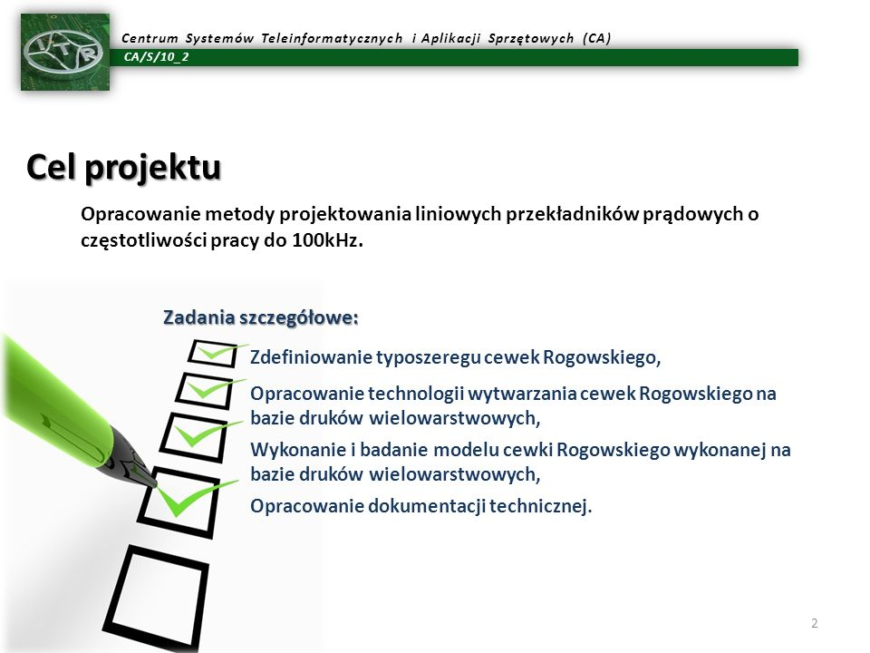 Cel projektu Opracowanie metody projektowania liniowych przekładników prądowych o częstotliwości pracy do 100kHz.