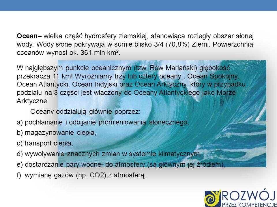 Ocean– wielka część hydrosfery ziemskiej, stanowiąca rozległy obszar słonej wody.