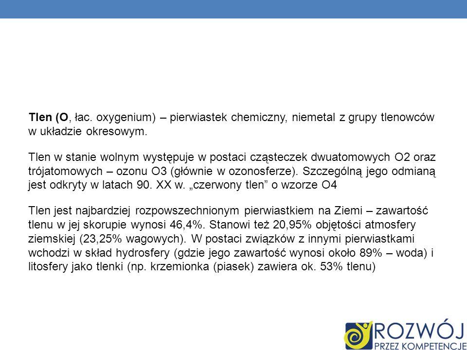 Tlen (O, łac. oxygenium) – pierwiastek chemiczny, niemetal z grupy tlenowców w układzie okresowym.