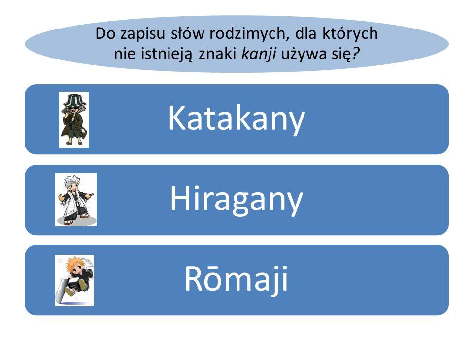 Do zapisu słów rodzimych, dla których nie istnieją znaki kanji używa się