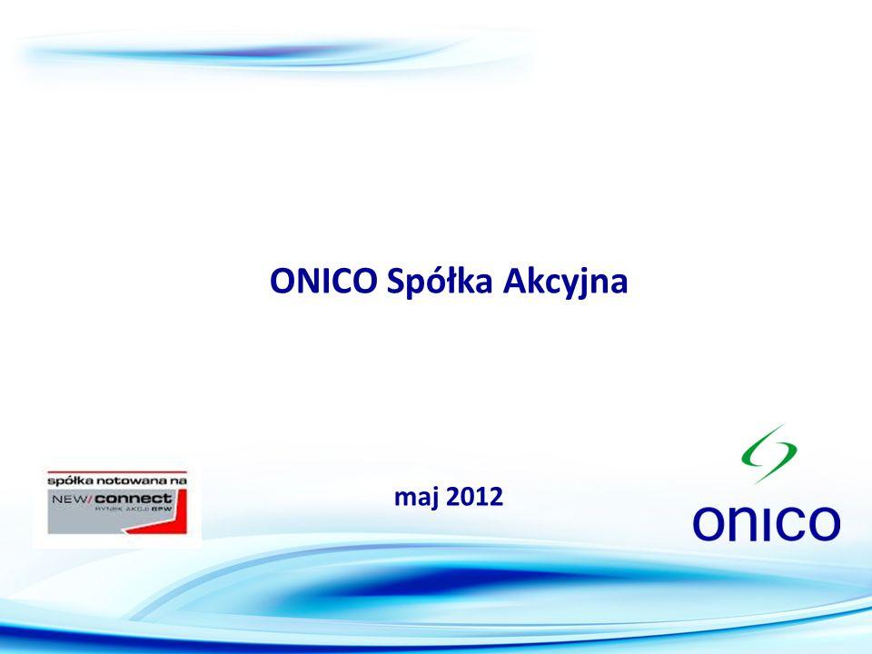 ONICO Spółka Akcyjna maj 2012