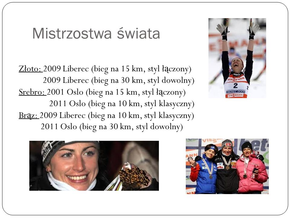 Mistrzostwa świata Złoto: 2009 Liberec (bieg na 15 km, styl łączony)