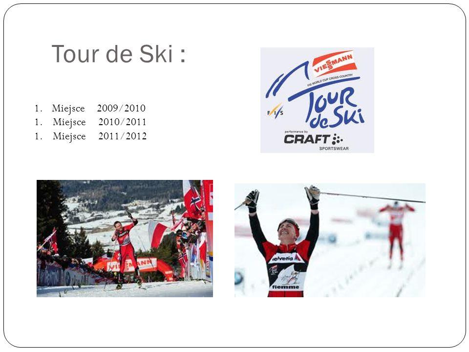 Tour de Ski : Miejsce 2009/2010 1. Miejsce 2010/2011