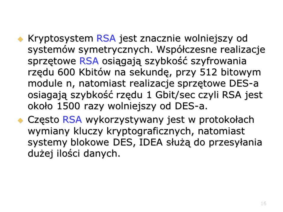 Kryptosystem RSA jest znacznie wolniejszy od systemów symetrycznych