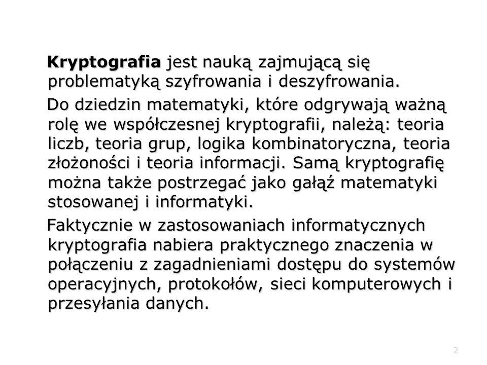 Kryptografia jest nauką zajmującą się problematyką szyfrowania i deszyfrowania.