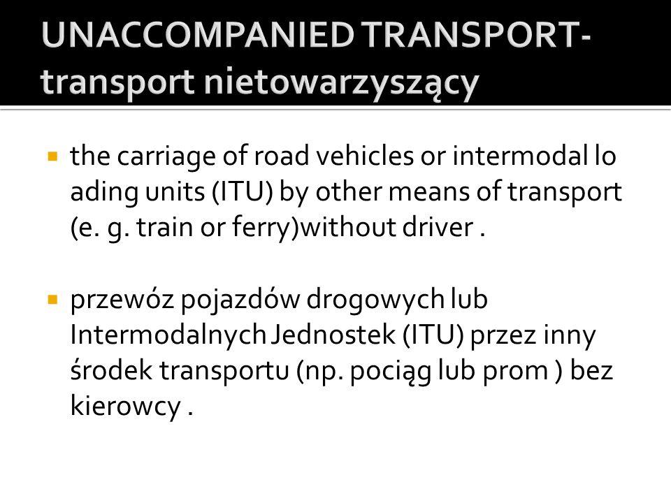 UNACCOMPANIED TRANSPORT- transport nietowarzyszący