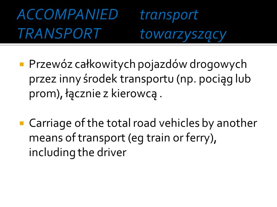 ACCOMPANIED TRANSPORT transport towarzyszący