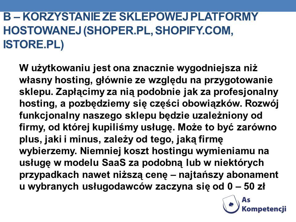 B – korzystanie ze sklepowej platformy hostowanej (shoper. pl, shopify