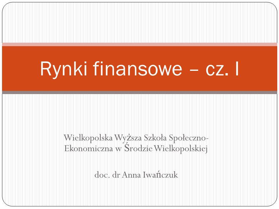 Rynki finansowe – cz. I Wielkopolska Wyższa Szkoła Społeczno- Ekonomiczna w Środzie Wielkopolskiej.