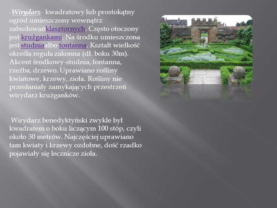 -Wirydarz- kwadratowy lub prostokątny ogród umieszczony wewnątrz zabudowańklasztornych. Często otoczony jest krużgankami. Na środku umieszczona jest studniaalbo fontanna. Kształt wielkość określa reguła zakonna (dł. boku 30m). Akcent środkowy-studnia, fontanna, rzeźba, drzewo. Uprawiano rośliny kwiatowe, krzewy, zioła. Rośliny nie przesłaniały zamykających przestrzeń wirydarz krużganków.