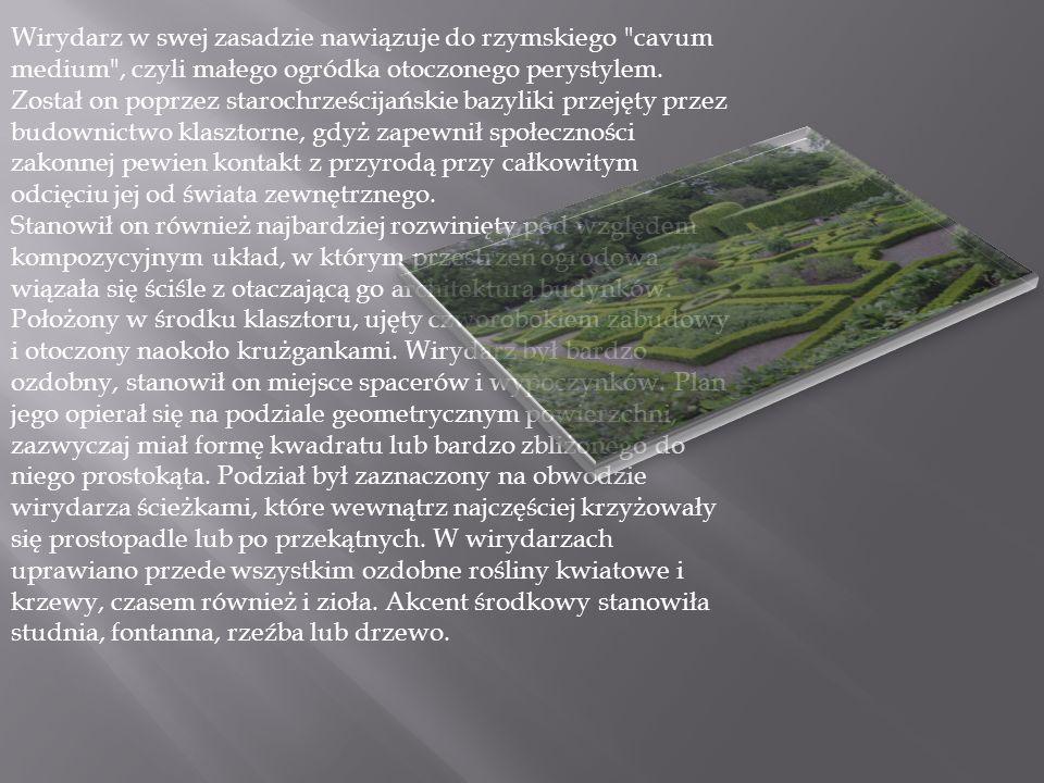 Wirydarz w swej zasadzie nawiązuje do rzymskiego cavum medium , czyli małego ogródka otoczonego perystylem.