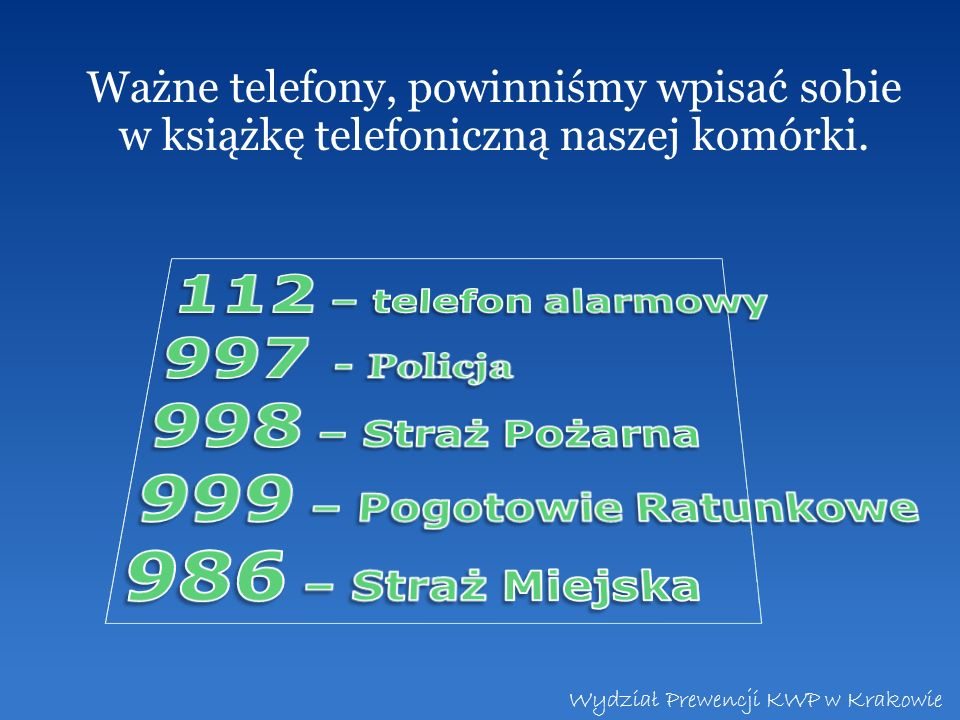 112 – telefon alarmowy 997 - Policja 998 – Straż Pożarna