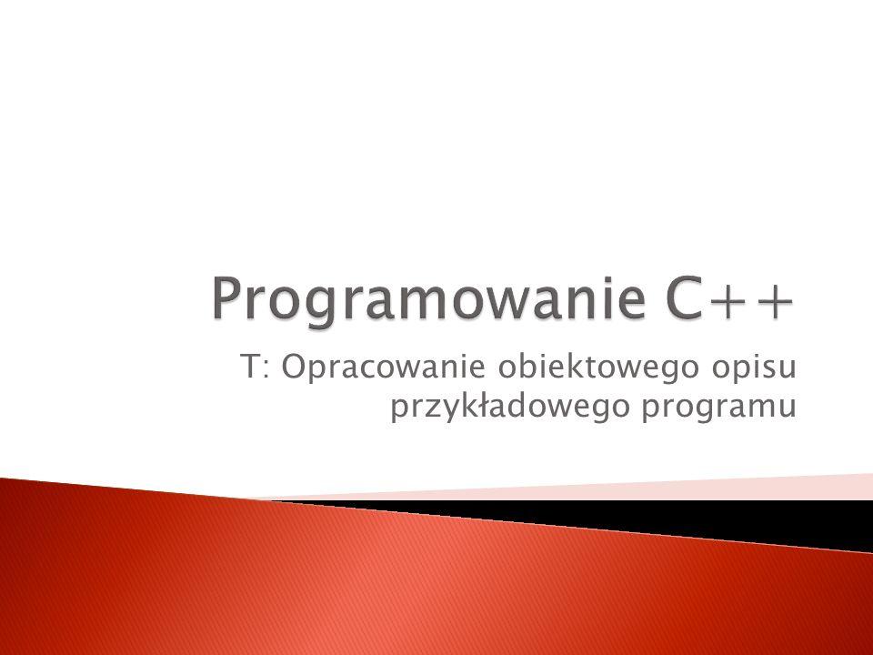 T: Opracowanie obiektowego opisu przykładowego programu