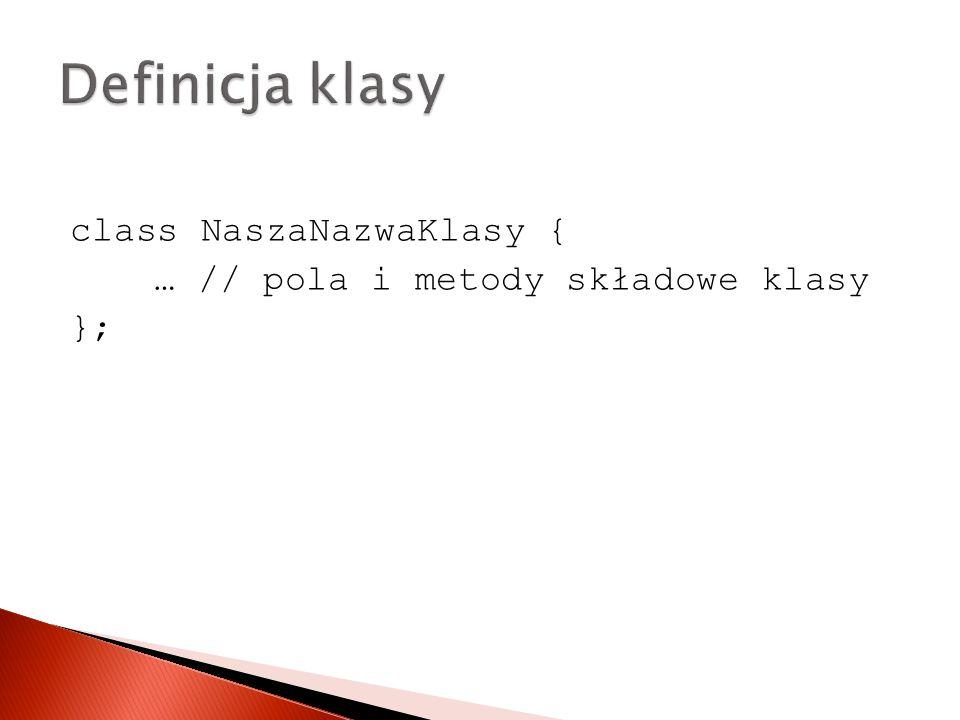 Definicja klasy class NaszaNazwaKlasy { … // pola i metody składowe klasy };