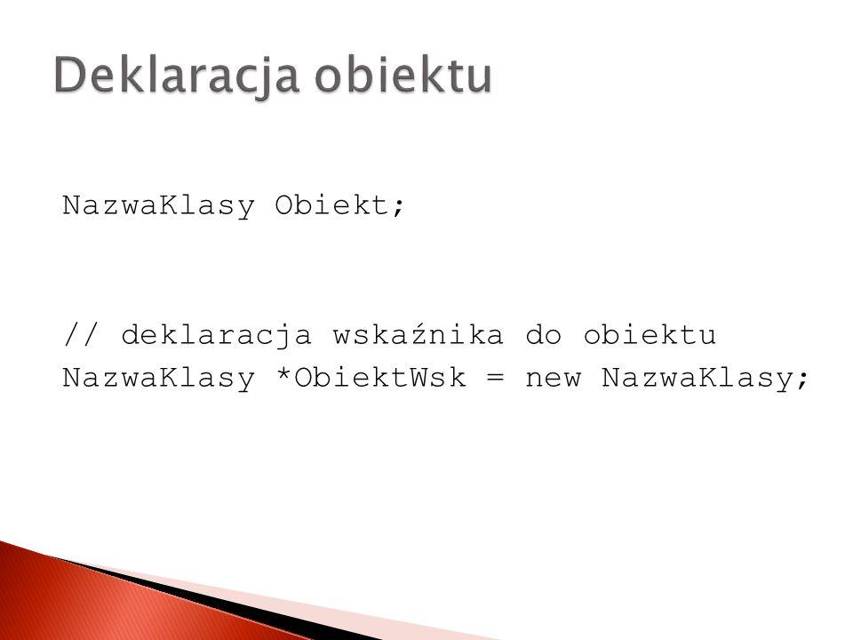 Deklaracja obiektu NazwaKlasy Obiekt;
