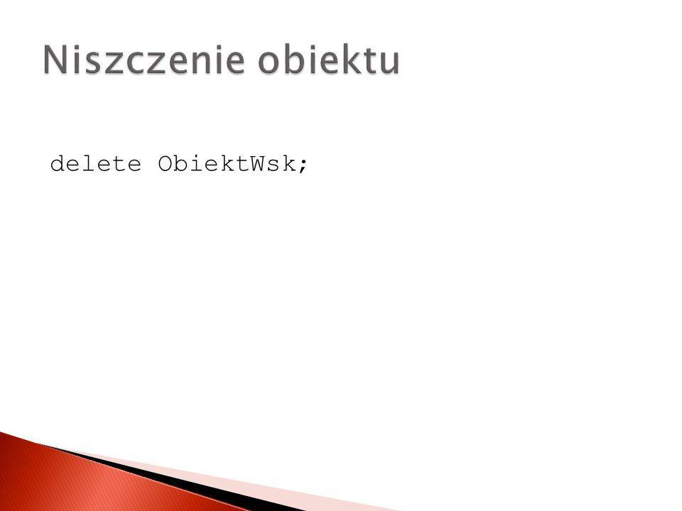 Niszczenie obiektu delete ObiektWsk;