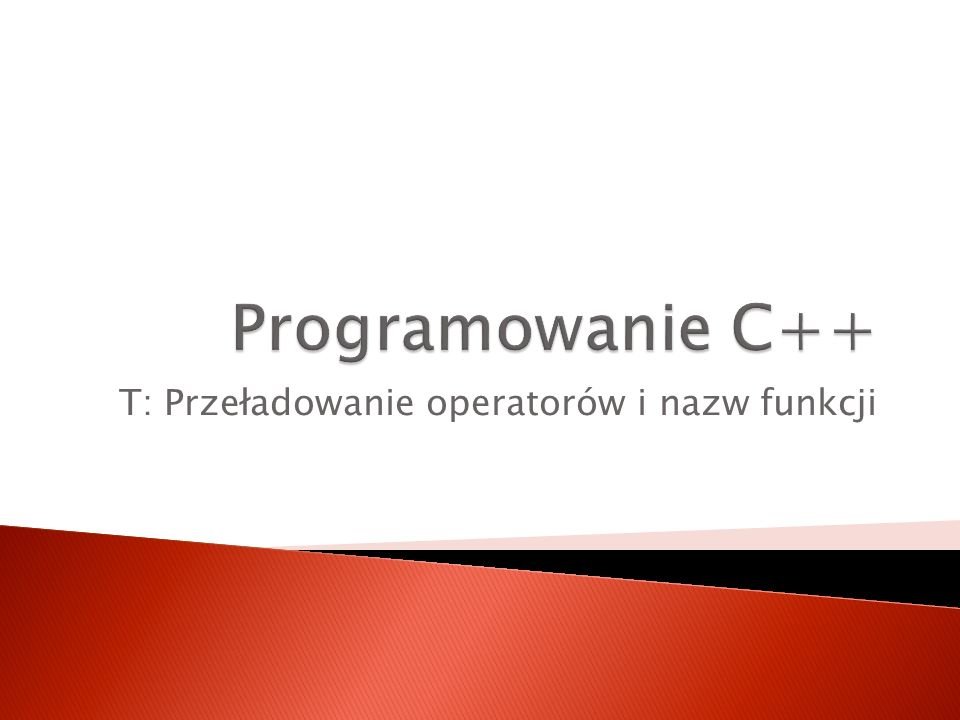 T: Przeładowanie operatorów i nazw funkcji
