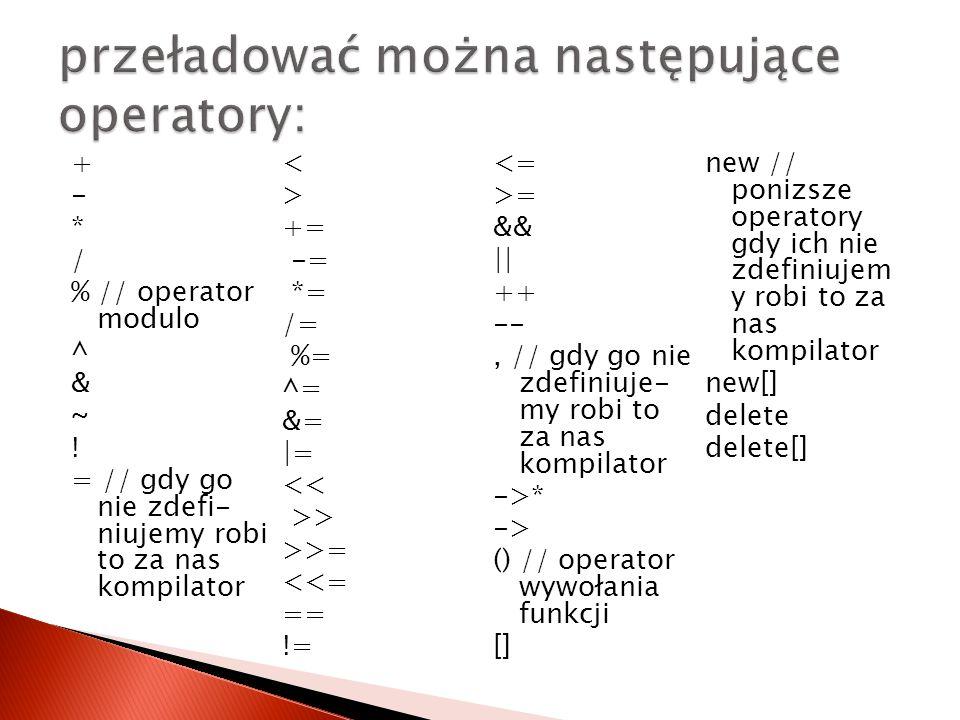przeładować można następujące operatory: