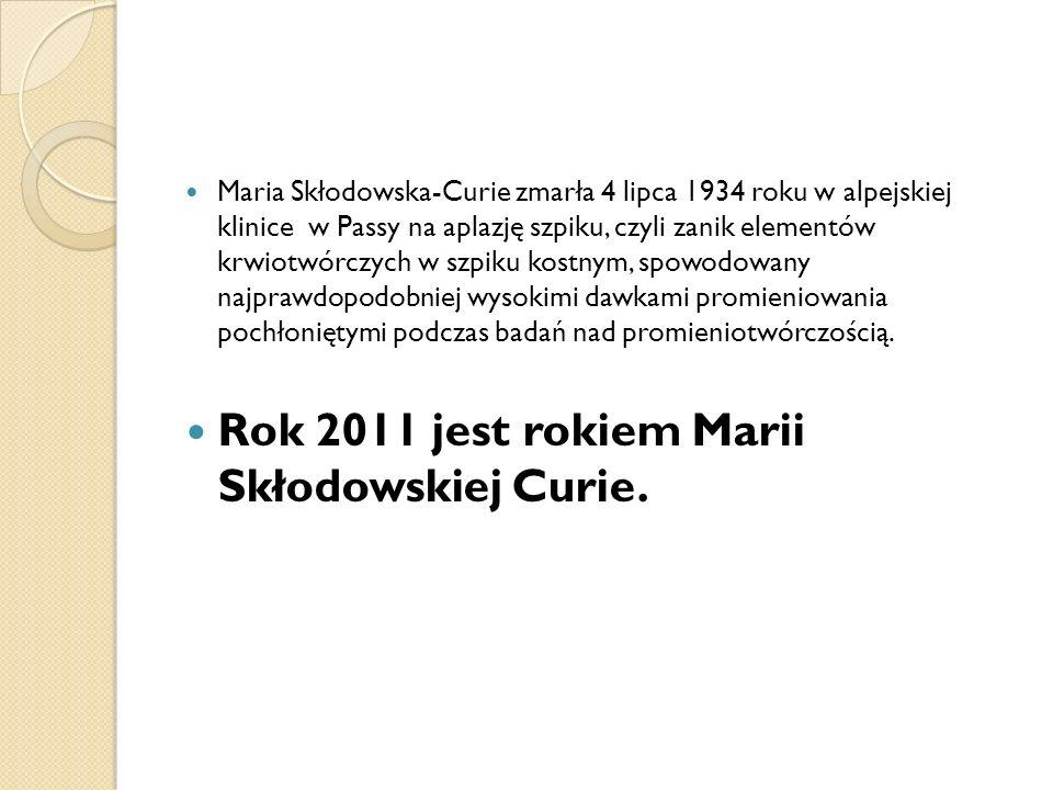 Rok 2011 jest rokiem Marii Skłodowskiej Curie.