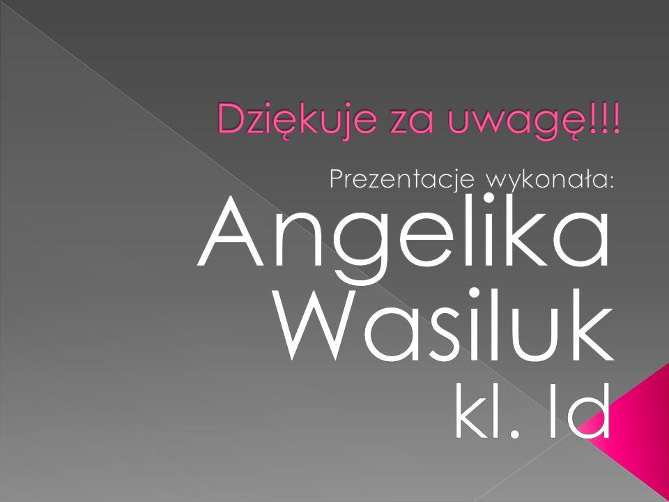 Prezentacje wykonała: Angelika Wasiluk kl. Id