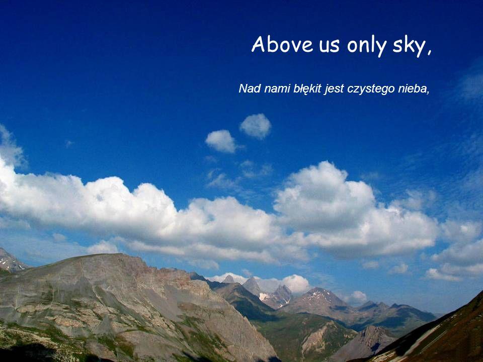 Above us only sky, Nad nami błękit jest czystego nieba,