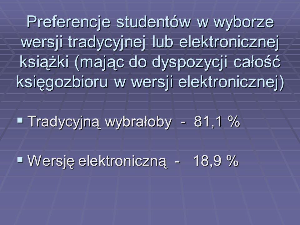 Preferencje studentów w wyborze wersji tradycyjnej lub elektronicznej książki (mając do dyspozycji całość księgozbioru w wersji elektronicznej)