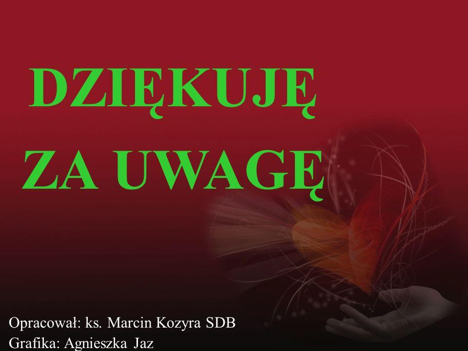 DZIĘKUJĘ ZA UWAGĘ Opracował: ks. Marcin Kozyra SDB