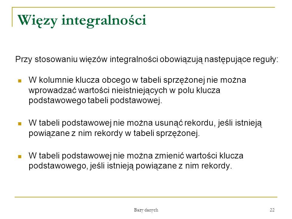 Więzy integralności Przy stosowaniu więzów integralności obowiązują następujące reguły: