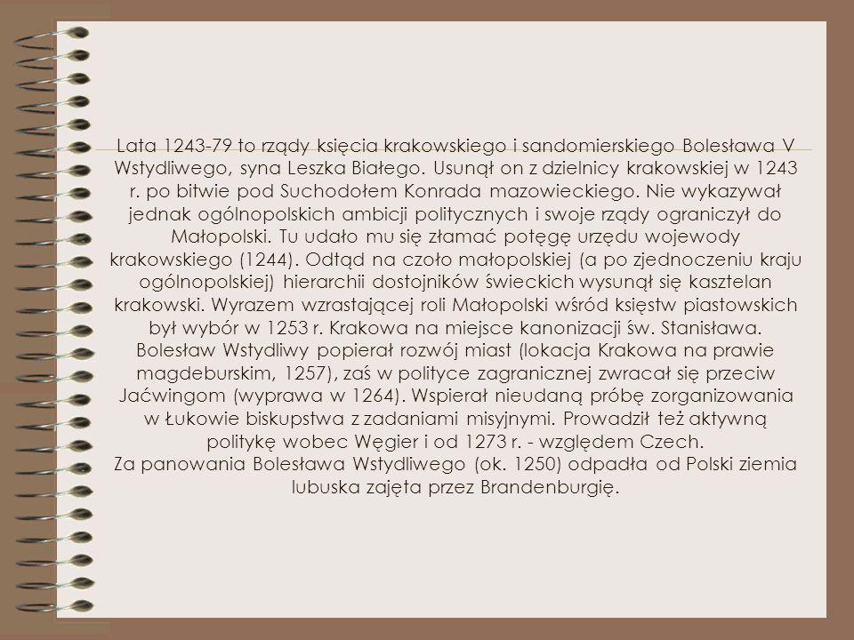 Lata 1243-79 to rządy księcia krakowskiego i sandomierskiego Bolesława V Wstydliwego, syna Leszka Białego.