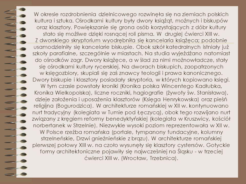 W okresie rozdrobnienia dzielnicowego rozwinęła się na ziemiach polskich kultura i sztuka.