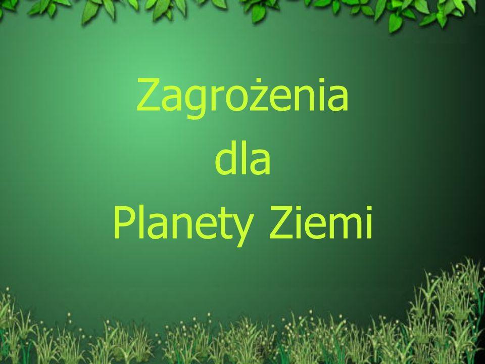 Zagrożenia dla Planety Ziemi