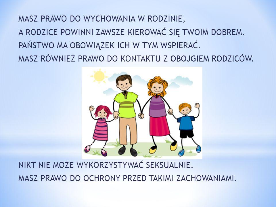 MASZ PRAWO DO WYCHOWANIA W RODZINIE, A RODZICE POWINNI ZAWSZE KIEROWAĆ SIĘ TWOIM DOBREM.