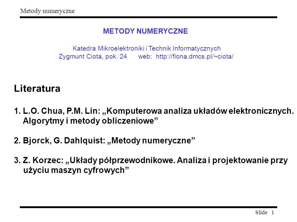 METODY NUMERYCZNE Katedra Mikroelektroniki i Technik Informatycznych. Zygmunt Ciota, pok. 24 web: http://fiona.dmcs.pl/~ciota/