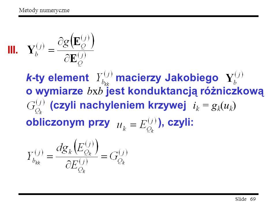 III. k-ty element macierzy Jakobiego. o wymiarze bxb jest konduktancją różniczkową. (czyli nachyleniem krzywej ik = gk(uk)