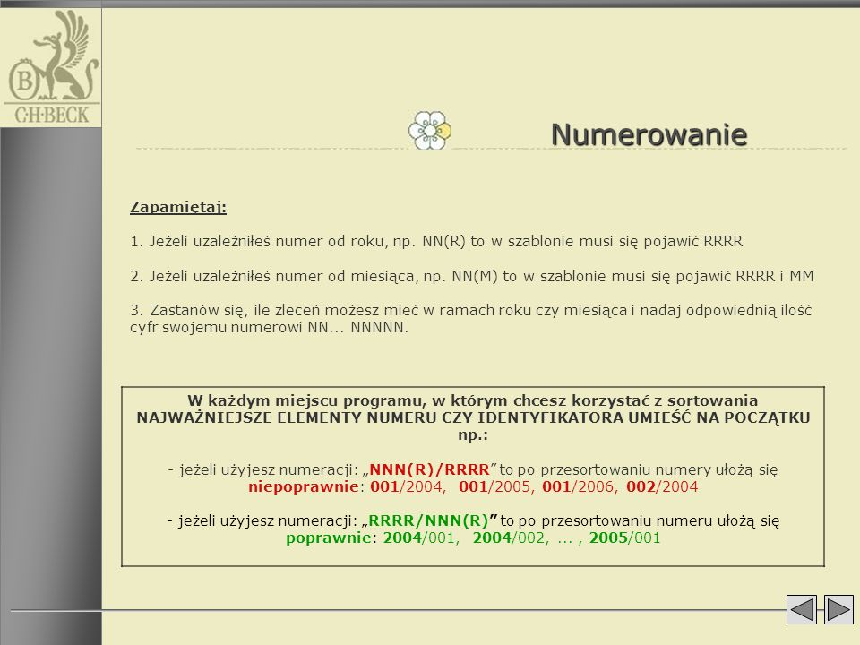 Numerowanie Zapamiętaj: 1. Jeżeli uzależniłeś numer od roku, np. NN(R) to w szablonie musi się pojawić RRRR.