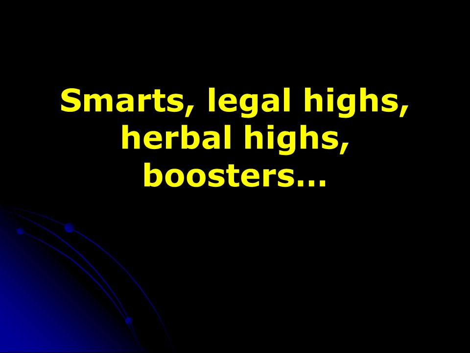 Smarts, legal highs, herbal highs, boosters…