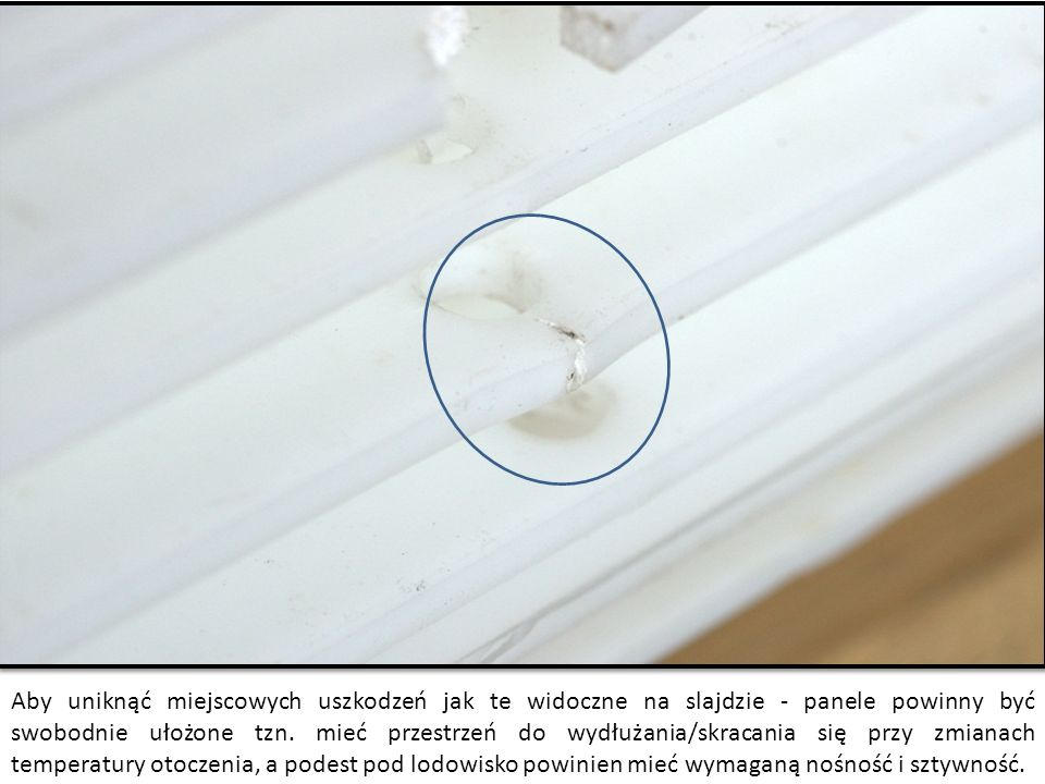 Aby uniknąć miejscowych uszkodzeń jak te widoczne na slajdzie - panele powinny być swobodnie ułożone tzn.