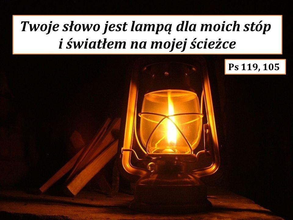 Twoje słowo jest lampą dla moich stóp i światłem na mojej ścieżce
