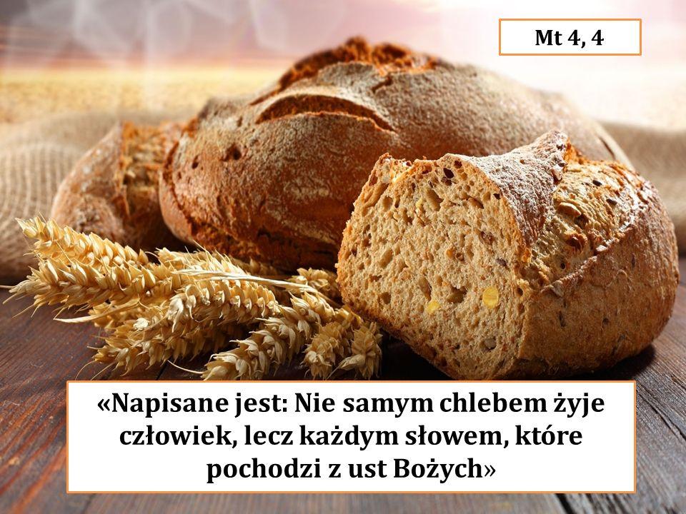 Mt 4, 4 «Napisane jest: Nie samym chlebem żyje człowiek, lecz każdym słowem, które pochodzi z ust Bożych»