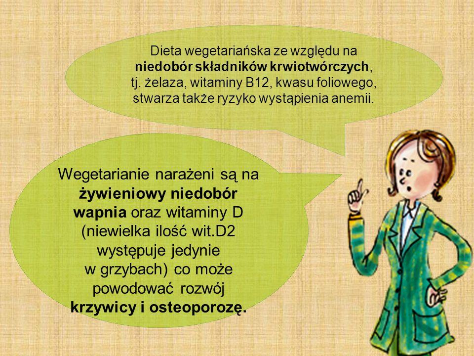 Dieta wegetariańska ze względu na niedobór składników krwiotwórczych, tj. żelaza, witaminy B12, kwasu foliowego, stwarza także ryzyko wystąpienia anemii.
