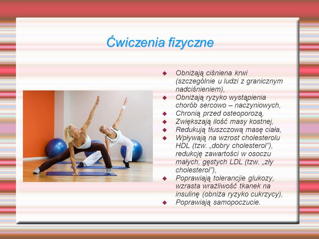 Ćwiczenia fizyczne Obniżają ciśniena krwi (szczególnie u ludzi z granicznym nadciśnieniem),