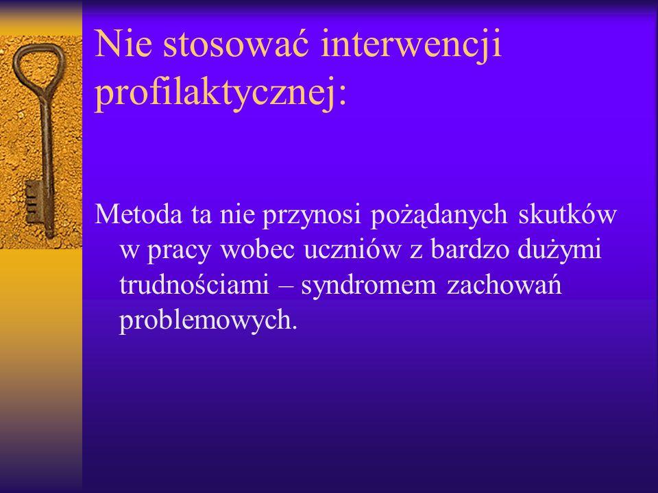 Nie stosować interwencji profilaktycznej: