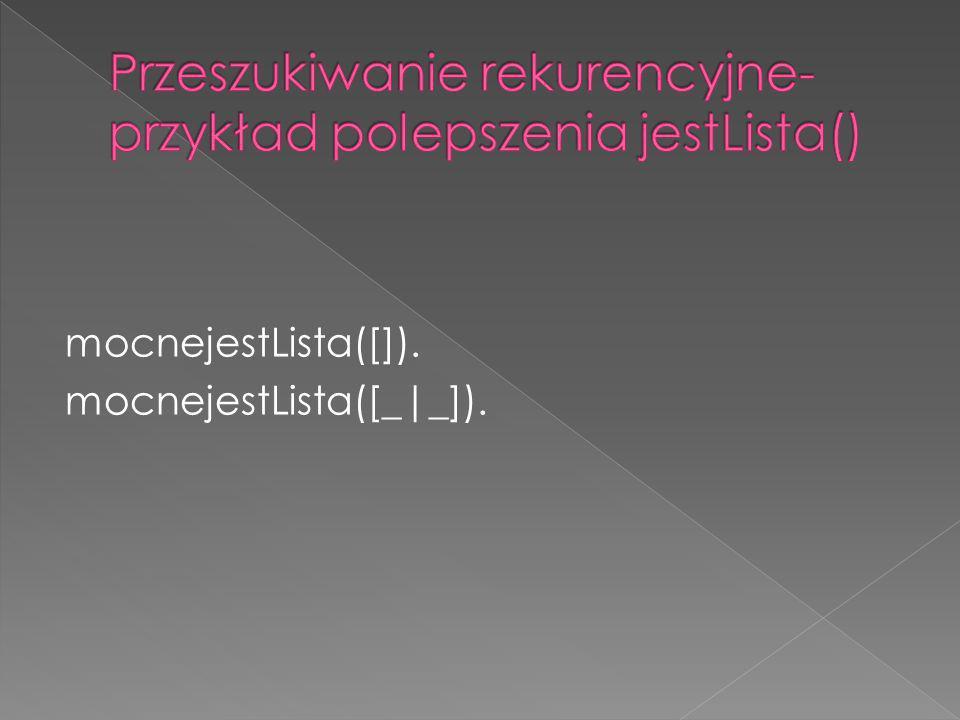 Przeszukiwanie rekurencyjne- przykład polepszenia jestLista()