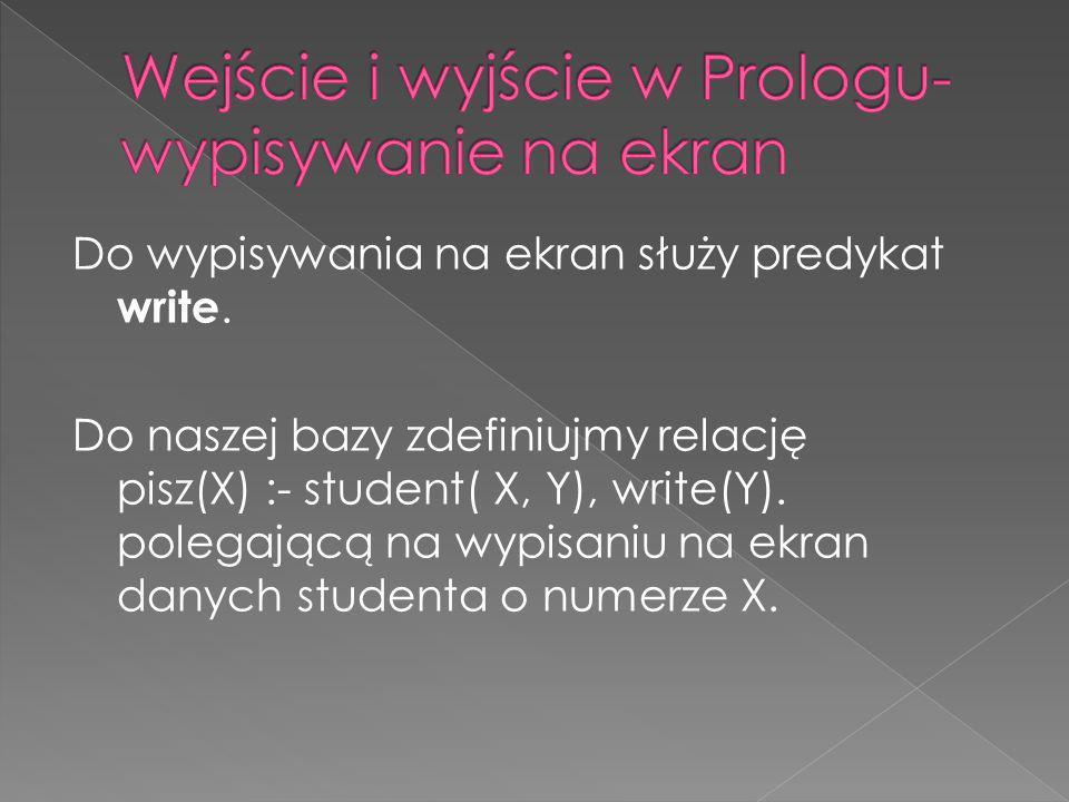 Wejście i wyjście w Prologu- wypisywanie na ekran