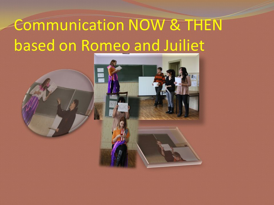 Communication NOW & THEN based on Romeo and Juiliet