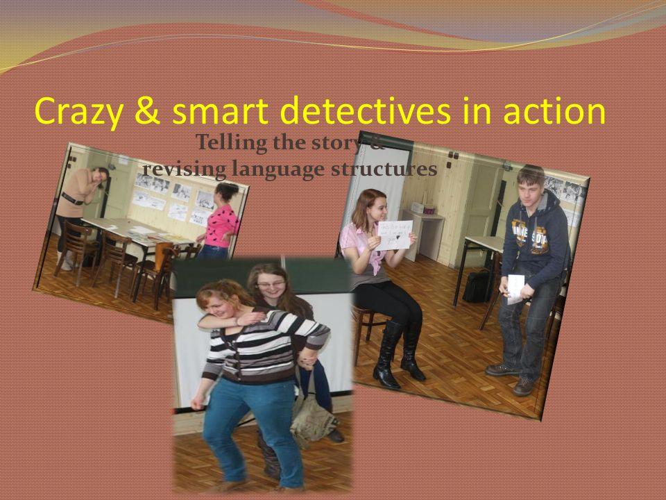 Crazy & smart detectives in action