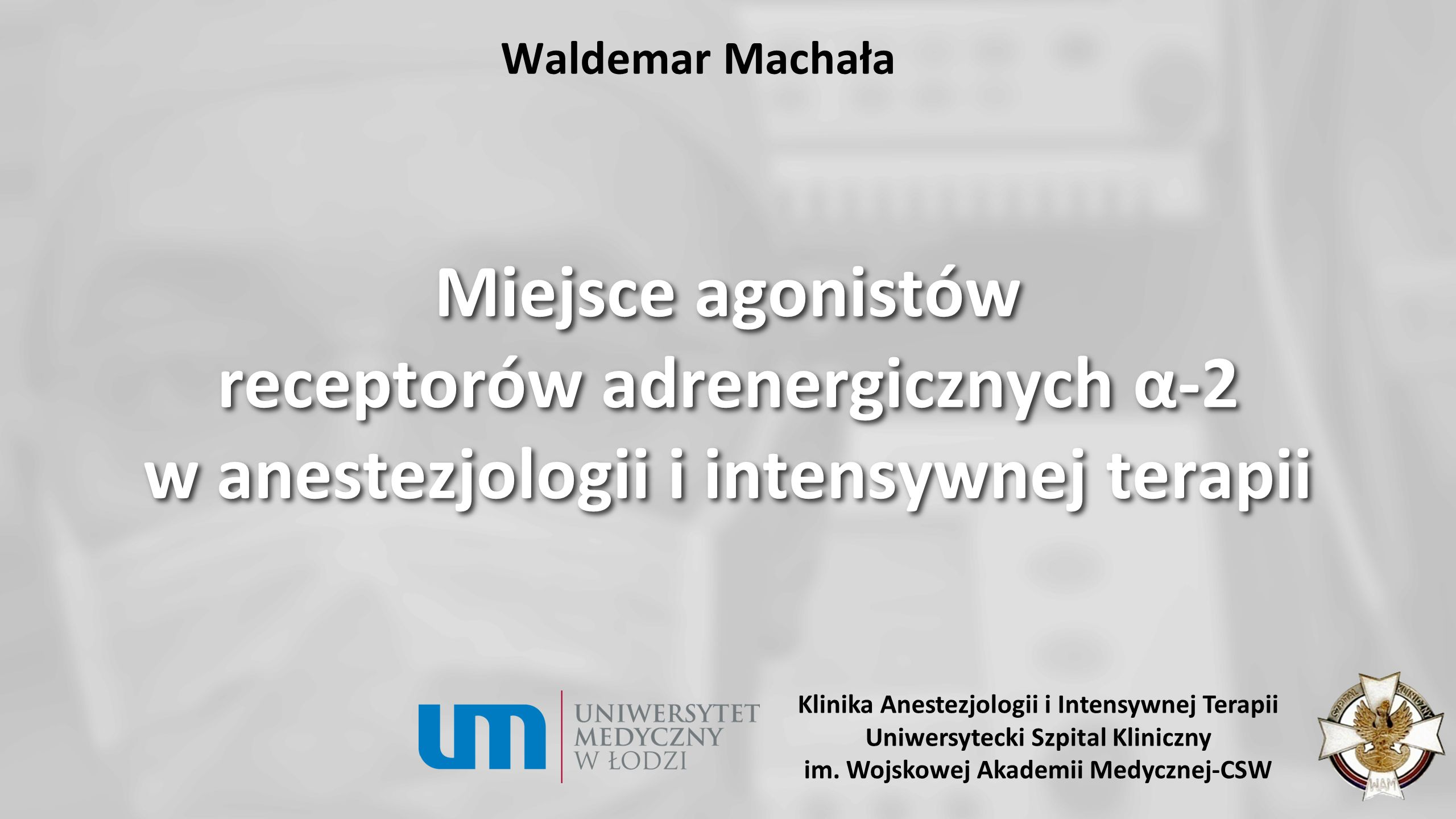 Waldemar Machała Miejsce agonistów receptorów adrenergicznych α-2 w anestezjologii i intensywnej terapii.