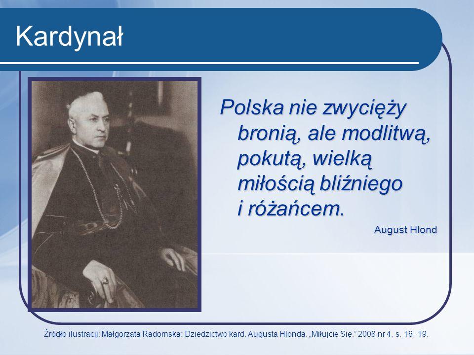 Kardynał Polska nie zwycięży bronią, ale modlitwą, pokutą, wielką miłością bliźniego i różańcem. August Hlond.