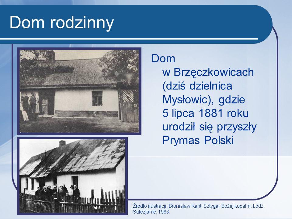 Dom rodzinny Dom w Brzęczkowicach (dziś dzielnica Mysłowic), gdzie 5 lipca 1881 roku urodził się przyszły Prymas Polski.